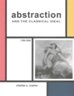 Abstraction and the Classical Ideal : 1760-1920 - Book