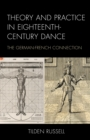 Theory and Practice in Eighteenth-Century Dance : The German-French Connection - Book