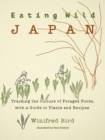 Eating Wild Japan : Tracking the Culture of Foraged Foods, with a Guide to Plants and Recipes - eBook