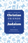 What I Wish My Christian Friends Knew about Judaism - eBook