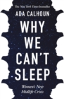 Why We Can't Sleep : Women's New Midlife Crisis - Book