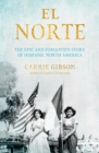 El Norte : The Epic and Forgotten Story of Hispanic North America - Book