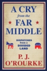 A Cry From the Far Middle : Dispatches from a Divided Land - eBook