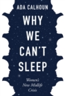 Why We Can't Sleep : Women's New Midlife Crisis - eBook