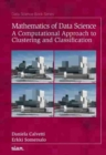 Mathematics of Data Science : A Computational Approach to Clustering and Classification - Book