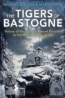 The Tigers of Bastogne : Voices of the 10th Armored Division During the Battle of the Bulge - Book