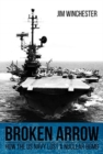 Broken Arrow : How the U.S. Navy Lost a Nuclear Bomb - Book