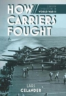 How Carriers Fought : Carrier Operations in WWII - Book