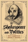 Shakespeare and Politics : What a Sixteenth-Century Playwright Can Tell Us about Twenty-First-Century Politics - Book