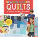 Sewing School Quilts : 15 Projects Kids Will Love to Make; Stitch Up a Patchwork Pet, Scrappy Journal, T-Shirt Quilt, and More - Book