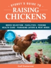 Storey's Guide to Raising Chickens : Breed Selection, Facilities, Feeding, Health Care, Managing Layers & Meat Birds - Book