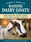 Storey's Guide to Raising Dairy Goats : Breed Selection, Feeding, Fencing, Health Care, Dairying, Marketing - Book