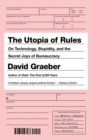The Utopia Of Rules : On Technology, Stupidity and the Secret Joys of Bureaucracy - Book