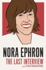 Nora Ephron: The Last Interview : And Other Conversations - Book