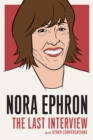 Nora Ephron: The Last Interview : and Other Conversations - eBook