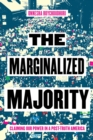The Marginalized Majority : Claiming Our Power in Post-Truth America - Book