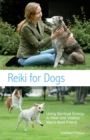 Reiki For Dogs : Using Spiritual Energy to Heal and Vitalize Man's Best Friend - Book