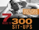 7 Weeks to 300 Sit-Ups : Strengthen and Sculpt Your Abs, Back, Core and Obliques by Training to Do 300 Consecutive Sit-Ups - eBook