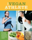 The Vegan Athlete : Maximizing Your Health and Fitness While Maintaining a Compassionate Lifestyle - Book