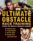 Ultimate Obstacle Race Training : Crush the World's Toughest Courses - eBook