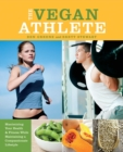 The Vegan Athlete : Maximizing Your Health and Fitness While Maintaining a Compassionate Lifestyle - eBook