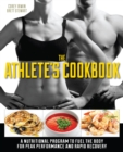 The Athlete's Cookbook : A Nutritional Program to Fuel the Body for Peak Performance and Rapid Recovery - Book