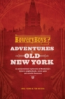 The Bowery Boys: Adventures In Old New York : An Unconventional Exploration of Manhattan's Historic Neighborhoods, Secret Spots and Colorful Characters - Book