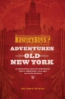 The Bowery Boys: Adventures in Old New York : An Unconventional Exploration of Manhattan's Historic Neighborhoods, Secret Spots and Colorful Characters - eBook