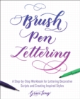 Brush Pen Lettering : A Step-by-Step Workbook for Learning Decorative Scripts and Creating Inspired Styles - eBook