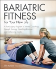 Bariatric Fitness for Your New Life : A Post Surgery Program of Mental Coaching, Strength Training, Stretching Routines and Fat-Burning Cardio - eBook