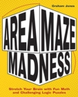 Area Maze Madness : Stretch Your Brain with Fun Math and Challenging Logic Puzzles - Book