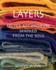 Layers : Felted Art Projects Sparked from the Soul - Book