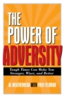 Power of Adversity : Tough Times Can Make You Stronger, Wiser and Better - eBook