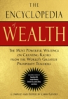 The Encyclopedia of Wealth : The Most Powerful Writings on Creating Riches from the World's Greatest Prosperity Teachers - eBook