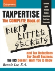 Taxpertise : The Complete Book of Dirty Little Secrets and Tax Deductions for Small Business the IRS Doesn't Want You to Know - eBook