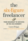 The Six-Figure Freelancer : Your Roadmap to Success in the Gig Economy - eBook
