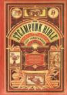 The Steampunk Bible : An Illustrated Guide to the World of Imaginary Airships, Corsets and Goggles, Mad Scientists, and Strange Literature - eBook