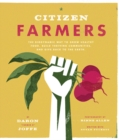 Citizen Farmers : The Biodynamic Way to Grow Healthy Food, Build Thriving Communities, and Give Back to the Earth - eBook