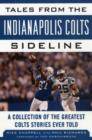 Tales from the Indianapolis Colts Sideline : A Collection of the Greatest Colts Stories Ever Told - Book