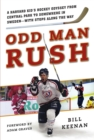 Odd Man Rush : A Harvard Kid?s Hockey Odyssey from Central Park to Somewhere in Sweden?with Stops along the Way - eBook