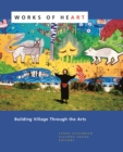 Works of Heart : Building Village Through the Arts - Book