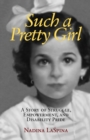 Such a Pretty Girl : A Story of Struggle, Empowerment, and Disability Pride - Book