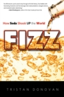 Fizz : How Soda Shook Up the World - Book