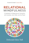 Relational Mindfulness : A Handbook for Deepening Our Connections with Ourselves, Each Other, and the Planet - eBook