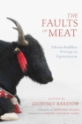 The Faults of Meat : Tibetan Buddhist Writings on Vegetarianism - Book