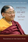 Freeing the Heart and Mind : Part Three: Teachings of the Sakya Path - Book