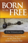 Born To Be Free : Discovering Christ's Power to Set You Free from a Painful Past - eBook