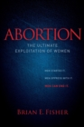 Abortion : The Ultimate Exploitation of Women - eBook
