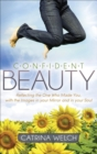 Confident Beauty : Reflecting the One Who Made You, with the Images in your Mirror and in your Soul - eBook