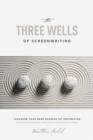 The Three Wells of Screenwriting : Discover Your Deep Sources of Inspiration - Book